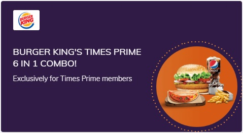 Get Burger King's 6 in 1 on Times Prime Subscription popular in India