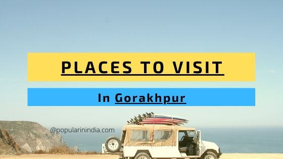 Places to visit in Gorakhpur Uttar Pradesh