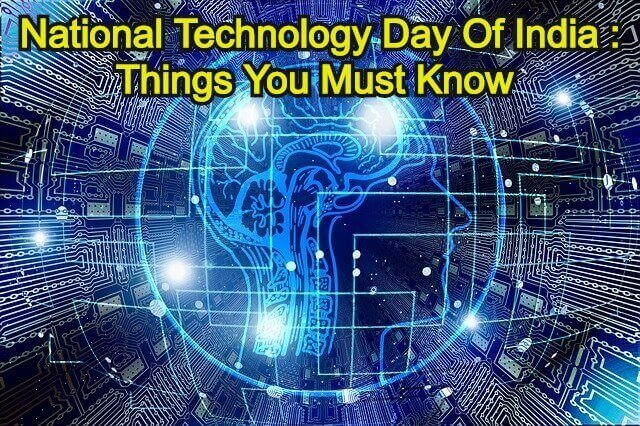National Technology Day Of India : Things You Must Know about it
