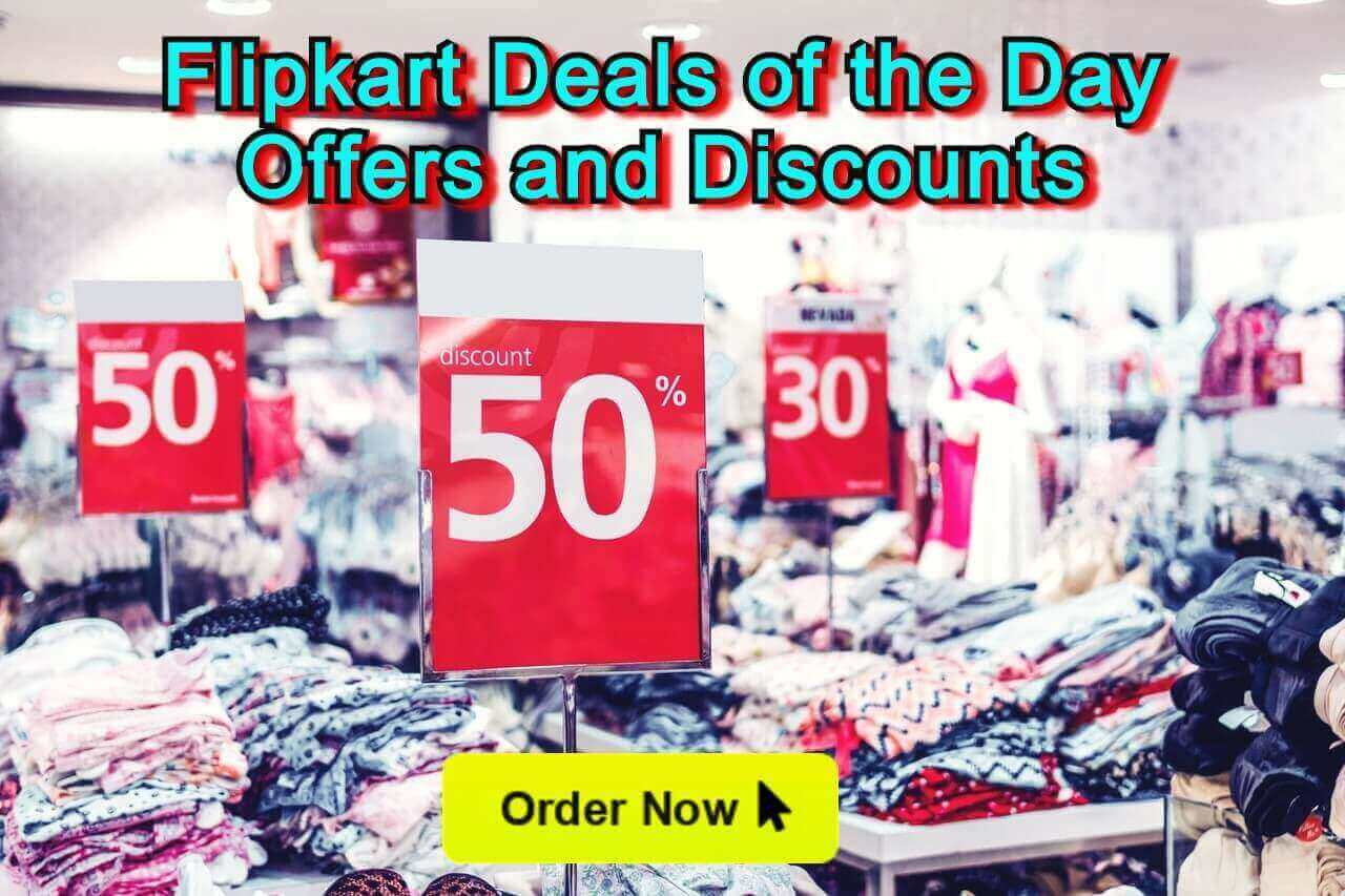 Flipkart Deals of the Day Offer and Discounts on Men Women and Kids Fashion and Home Appliances